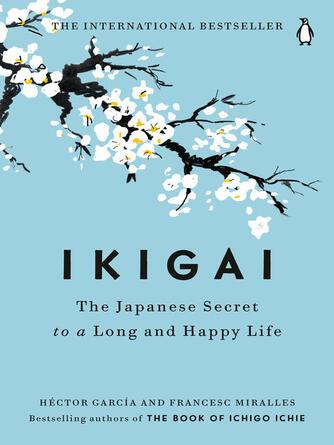 Héctor García: Ikigai : The japanese secret to a long and happy life