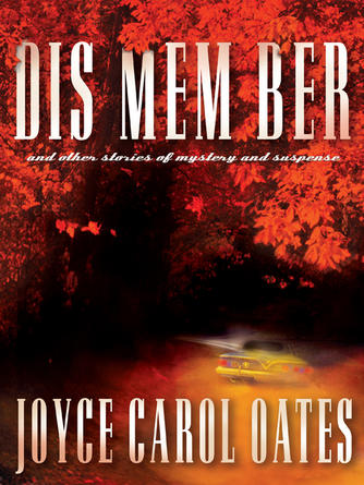 Joyce Carol Oates: Dis mem ber and other stories of mystery and suspense