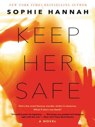 Sophie Hannah: Keep her safe : A Novel