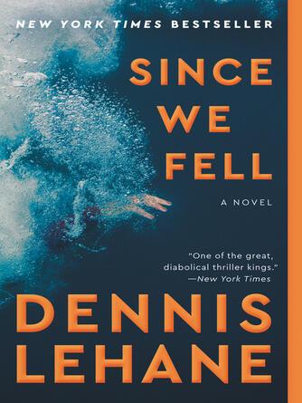 Dennis Lehane: Since we fell : A Novel