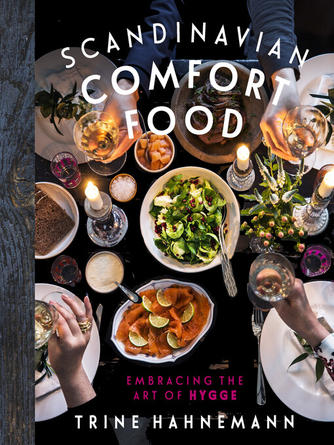 Trine Hahnemann: Scandinavian comfort food : Embracing the Art of Hygge
