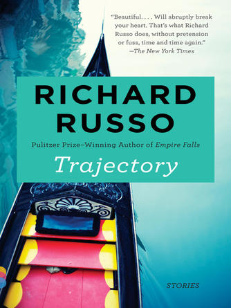 Richard Russo: Trajectory : Stories