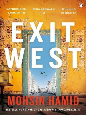 Mohsin Hamid: Exit west : SHORTLISTED for the Man Booker Prize 2017