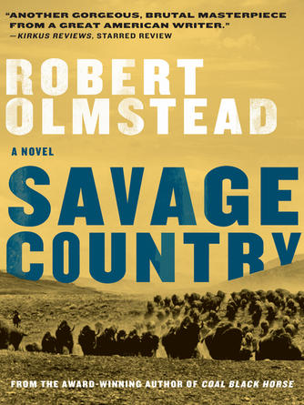 Robert Olmstead: Savage country : A Novel