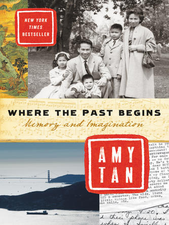 Amy Tan: Where the past begins : Memory and Imagination