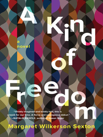 Margaret Wilkerson Sexton: A kind of freedom : A Novel