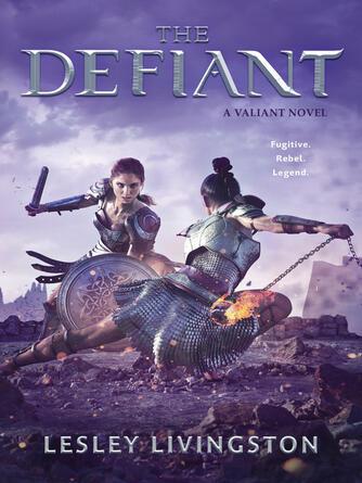 Lesley Livingston: The defiant : The Valiant Series, Book 2