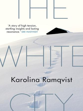 Karolina Ramqvist: The white city : SHORTLISTED PETRONA AWARD 2018