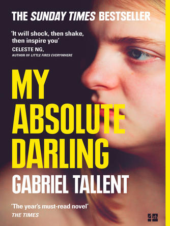 Gabriel Tallent: My absolute darling : The Sunday Times bestseller