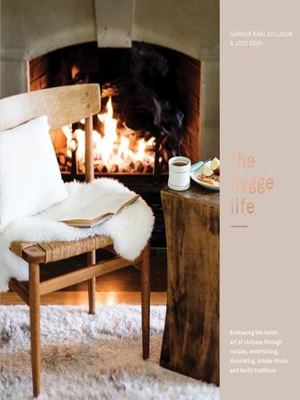 Gunnar Karl GÍSlason: The hygge life : Embracing the nordic art of coziness through recipes, entertaining, decorating, simple rituals, and family traditions