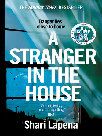 Shari Lapena: A stranger in the house : From the author of THE COUPLE NEXT DOOR