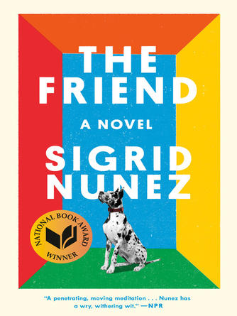 Sigrid Nunez: The friend : A Novel