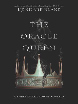 Kendare Blake: The oracle queen : Three Dark Crowns Series, Book 0.1