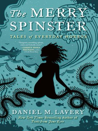 Mallory Ortberg: The merry spinster : Tales of Everyday Horror