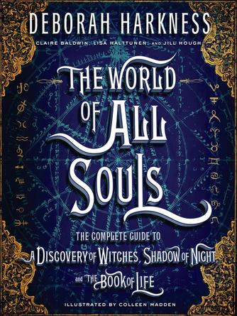 Deborah Harkness: The world of all souls : The Complete Guide to A Discovery of Witches, Shadow of Night, and The Book of Life