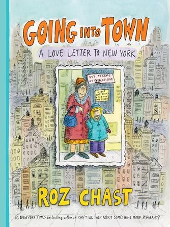 Roz Chast: Going into town : A Love Letter to New York