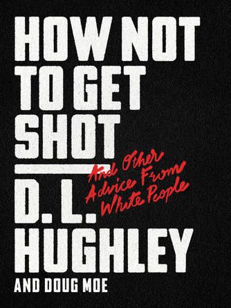 : How not to get shot : And Other Advice From White People