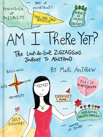 Mari Andrew: Am i there yet? : The Loop-de-loop, Zigzagging Journey to Adulthood