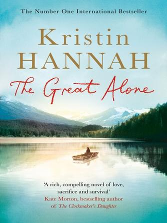 Kristin Hannah: The great alone : A Compelling Story of Love, Heartbreak and Survival, From the Multi-million Copy Bestselling Author of The Nightingale
