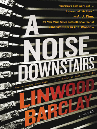 Linwood Barclay: A noise downstairs : A Novel