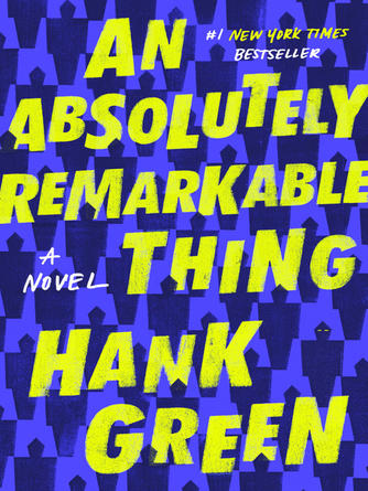 Hank Green: An absolutely remarkable thing : A Novel