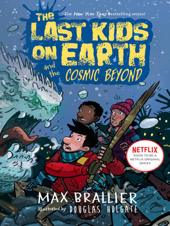 Max Brallier: The last kids on earth and the cosmic beyond : The last kids on earth series, book 4