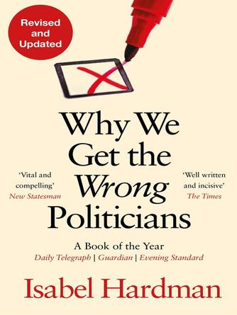 Isabel Hardman: Why we get the wrong politicians : Shortlisted for the Waterstones Book of the Year 2018