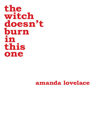 Amanda Lovelace: the witch doesn't burn in this one
