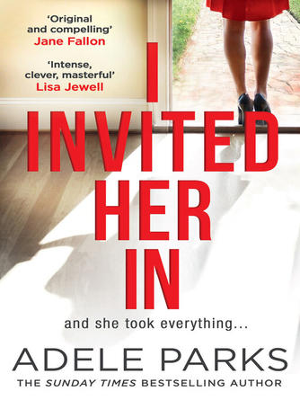 Adele Parks: I invited her in : The new domestic psychological thriller from Sunday Times bestselling author Adele Parks