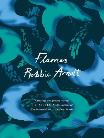 Robbie Arnott: Flames
