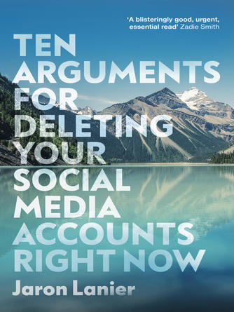Jaron Lanier: Ten arguments for deleting your social media accounts right now
