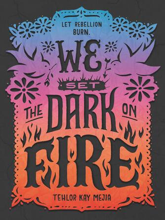 Tehlor Kay Mejia: We set the dark on fire