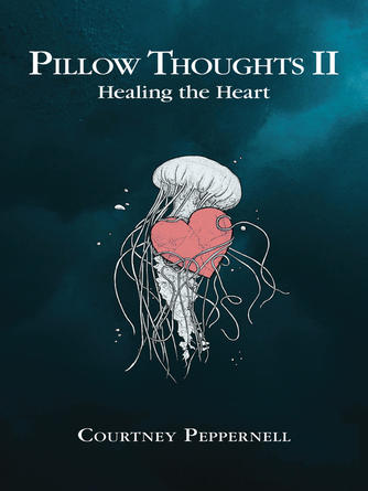 Courtney Peppernell: Pillow thoughts ii : Healing the Heart