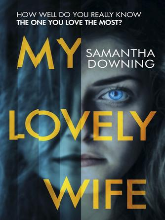 Samantha Downing: My lovely wife : The gripping richard & judy thriller that will give you chills this winter