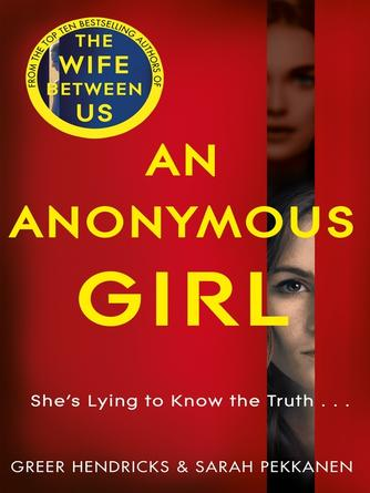 Greer Hendricks: An anonymous girl : The Electrifying Thriller From The Bestselling Authors Of The Wife Between Us