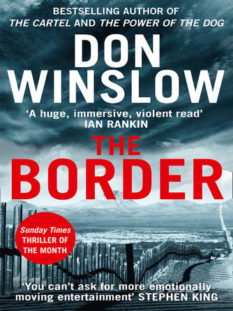 Don Winslow: The border : The final gripping thriller in the bestselling Cartel trilogy