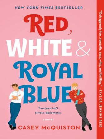 Casey McQuiston: Red, white & royal blue : A Novel