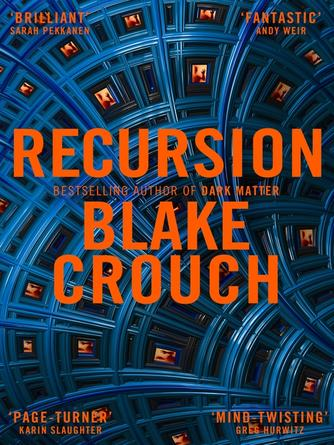 Blake Crouch: Recursion : From the Bestselling Author of Dark Matter Comes the Most Exciting, Twisty Thriller of the Year