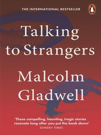 Malcolm Gladwell: Talking to strangers : What we should know about the people we don't know