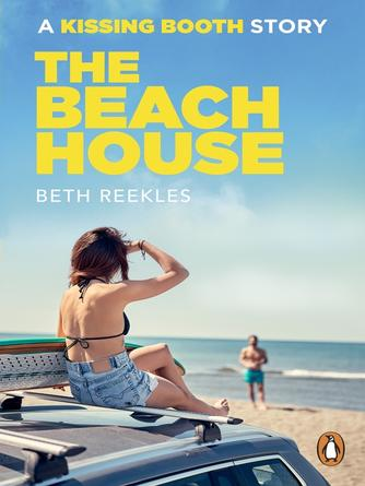 Beth Reekles: The beach house : Kissing booth series, book 1.5