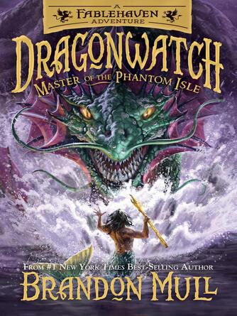 Brandon Mull: Master of the phantom isle : Dragonwatch series, book 3
