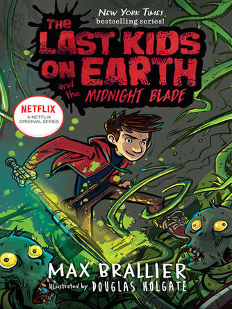 Max Brallier: The last kids on earth and the midnight blade : The last kids on earth series, book 5