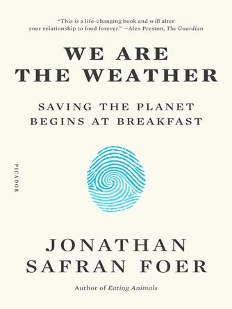 Jonathan Safran Foer: We are the weather : Saving the Planet Begins at Breakfast