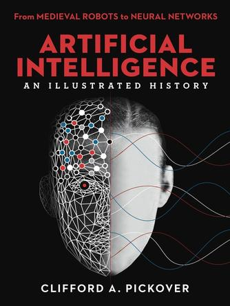 Clifford A. Pickover: Artificial intelligence : An illustrated history: from medieval robots to neural networks