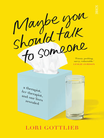 Lori Gottlieb: Maybe you should talk to someone : a therapist, her therapist, and our lives revealed
