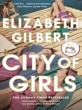 Elizabeth Gilbert: City of girls : The Sunday Times Bestseller
