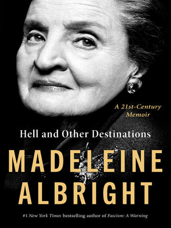 Madeleine Albright: Hell and other destinations : A 21st-century memoir