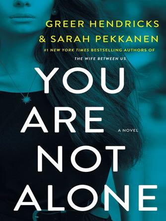 Greer Hendricks: You are not alone : A novel