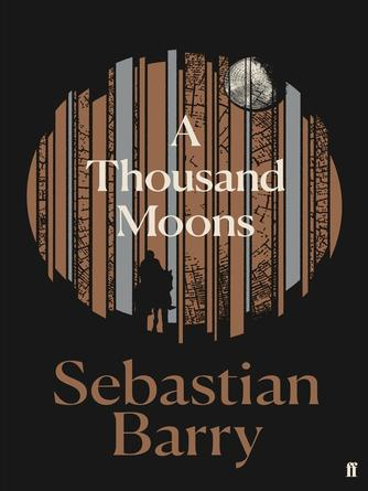 Sebastian Barry: A thousand moons : The unmissable new novel from the two-time costa book of the year winner