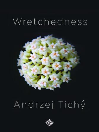 Andrzej Tichý: Wretchedness